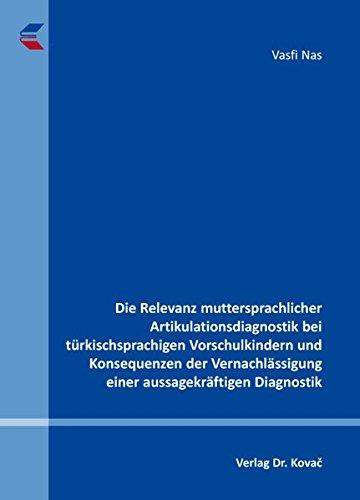 Die Relevanz muttersprachlicher Artikulationsdiagnostik bei türkischsprachigen Vorschulkindern und Konsequenzen der Vernachlässigung einer aussagekräftigen Diagnostik (Gesundheitswissenschaften)