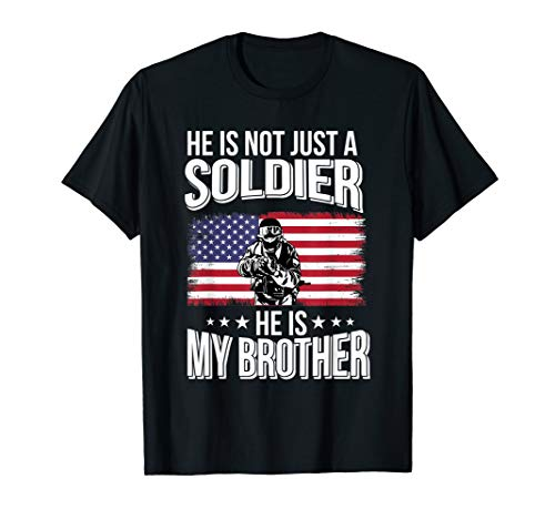 He Is Not Just A Soldier He Is My Brother Proud Army Family T-Shirt