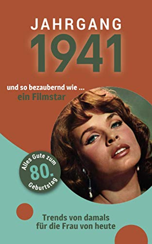 Jahrgang 1941 und so bezaubernd wie ... ein Filmstar: Das Geschenkbuch für Frauen zum 80. Geburtstag (Serie, Band 1)