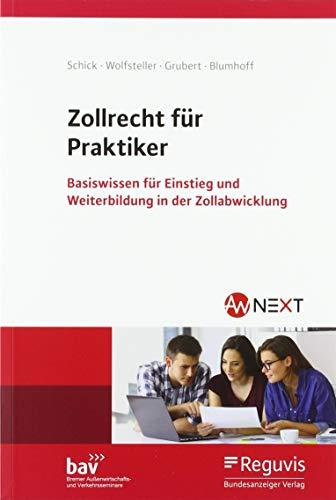Zollrecht für Praktiker: Basiswissen für Einstieg und Weiterbildung in der Zollabwicklung
