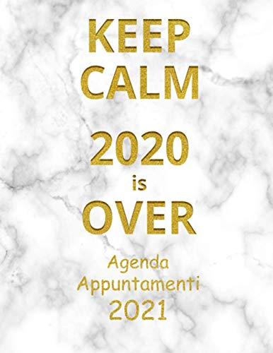 Agenda Appuntamenti 2021: Agenda Giornaliera con vista Settimanale per tutto il 2021 con suddivisione oraria e con incrementi di 15 minuti dalle 7.00 ... Bianco e scritte color Oro - 2020 is Over