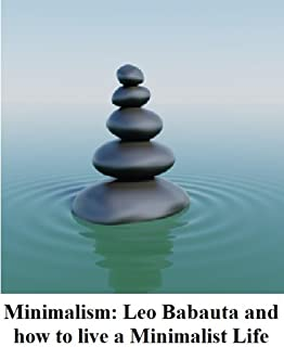 Minimalism: Leo Babauta and how to live a Minimalist Life (English Edition)