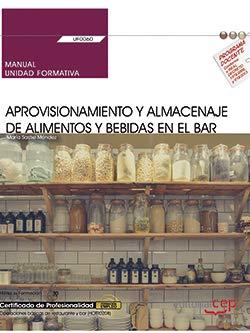 Manual. Aprovisionamiento y almacenaje de alimentos y bebidas en el bar (UF0060). Certificados de profesionalidad. Operaciones básicas de...
