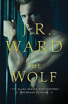 The Wolf (Black Dagger Brotherhood: Prison Camp Book 2) by [J.R. Ward]