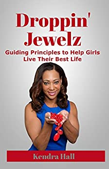Droppin' Jewelz: Guiding Principles to Help Girls Live Their Best Life (Ruby Edition) by [Kendra Hall, Angela Massey]