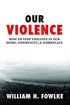 Paperback Our Violence: How to Stop It in the Home, Community and Workplace. Book