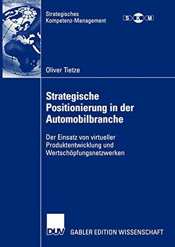 Strategische Positionierung in der Automobilbranche: Der Einsatz von virtueller Produktentwicklung und Wertschöpfungsnetzwerken (Strategisches Kompetenz-Management)