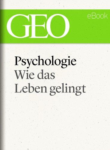 Psychologie: Wie das Leben gelingt (GEO eBook Single)