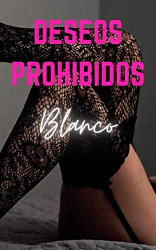 Deseos Prohibidos - Blanco: Relatos Eroticos XXX