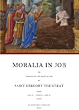 Moralia in Job: or Morals on the Book of Job, Vol. 1 - Parts 1 and 2 (Books 1-10) by Gregory the Great (2012-08-01)