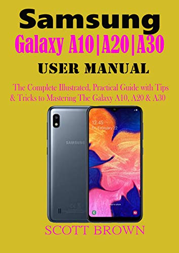 SAMSUNG GALAXY A10|A20|A30 USER MANUAL: A Comprehensive Illustrated, Practical Guide with Tips & Tricks to Mastering the Samsung Galaxy A10, A20 & A30 (English Edition)