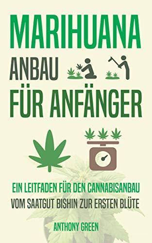Marihuana-Anbau für Anfänger: Ein Leitfaden für den Cannabisanbau - Vom Saatgut bishin zur ersten Blüte (Instituto Cervantes 1)
