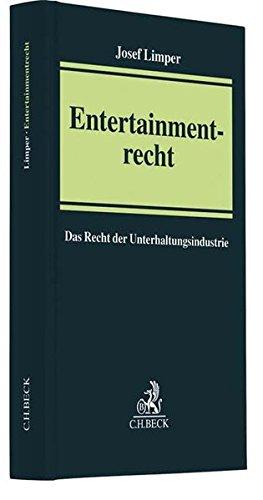 Entertainmentrecht: Das Recht der Unterhaltungsindustrie unter Berücksichtigung der Medienkonvergenz