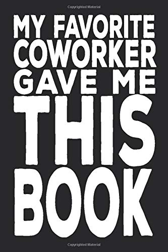 My Favorite Coworker Gave Me This Book: 6 X 9 Blank Lined Coworker Gag Gift Funny Office Notebook Journal