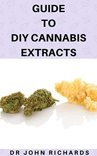 Guide To DIY Cannabis Extracts: Detailed Guide On How To Make Your Own Cannabis Extract And Ways How To Use (English Edition)