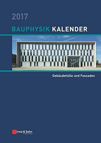 Bauphysik-Kalender 2017: Schwerpunkt: Gebäudehülle und Fassaden