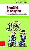 Beruflich in Babylon: Das interkulturelle Einmaleins weltweit - Sylvia Schroll-Machl
