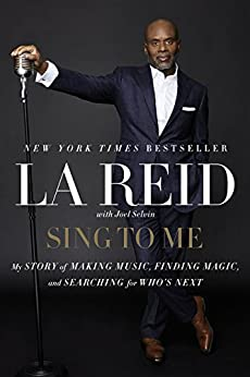 Sing to Me: My Story of Making Music, Finding Magic, and Searching for Who's Next by [LA Reid]