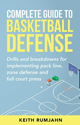 Complete Guide to Basketball Defense: Drills and breakdowns for implementing pack line, zone defense or full court press