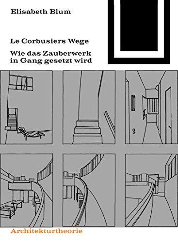 Bauwelt Fundamente, Bd.73, LeCorbusiers Wege: Wie das Zauberwerk in Gang gesetzt wird (Bauwelt Fundamente, 73, Band 73)