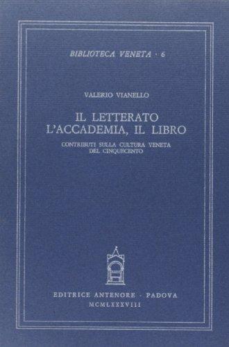 Il Letterato, l'Accademia, il Libro. Contributi sulla cultura veneta del Cinquecento