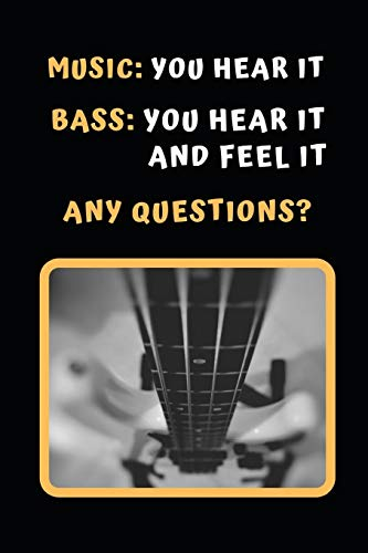 Music: You Hear It. Bass: Your Hear It And Feel It. Any Questions?: Bass Guitar Themed Novelty Lined Notebook / Journal To Write In Perfect Gift Item (6 x 9 inches)