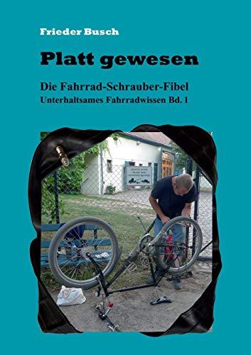 Platt gewesen: Die Fahrrad-Schrauber-Fibel Unterhaltsames Fahrradwissen Bd. 1