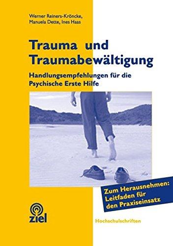 Trauma und Traumabewältigung: Handlungsempfehlungen für die Psychische Erste Hilfe. Zum Herausnehmen: Leitfaden für den Praxiseinsatz mit 28 Seiten (Hochschulschriften)