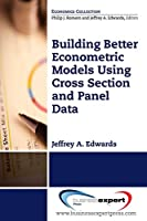Building Better Econometric Models Using Cross Section and Panel Data (Economics Collection)
