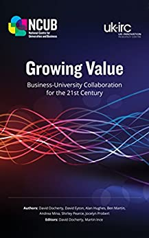 Growing Value: Business-University Collaboration for the 21st Century by [David Docherty, David Eyton, Alan Hughes, Ben Martin, Andrea Mina, Shirley Pearce, Jocelyn Probert, Martin Ince]