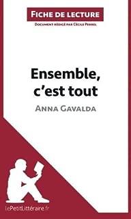 Ensemble, c'est tout d'Anna Gavalda (Fiche de lecture): R????sum???? Complet Et Analyse D????taill????e De L'oeuvre (French Edition) by C????cile Perrel (2014-04-22)