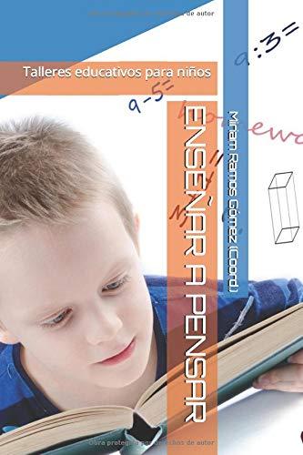 Enseñar a pensar: Talleres educativos para niños (Aprendiendo a Ser Maestros)