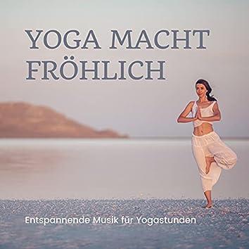Yoga macht Fröhlich - Entspannende Musik für Yogastunden