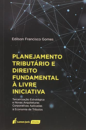 Planejamento Tributário E Direito Fundamental À Livre Iniciativa - 2021