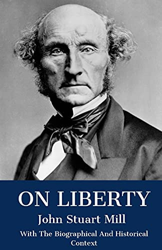 On Liberty: With The Biographical And Historical Context