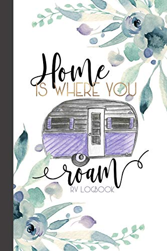 Home Is Where You Roam RV Logbook: Camping Logbook, RV Journal, Glamping Keepsake Memory Book For Travel Notes, RV Gifts, Retirement Gifts, Vintage Camper Gift, Purple Watercolor Floral