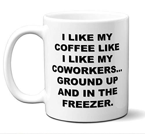 Big Peanut Co-Worker Gifts. Funny Office Meeting Coffee Mug. I LIKE MY COFFEE LIKE I LIKE MY COWORKERS…GROUND UP AND IN THE FREEZER. Best Co-Worker Coffee Mug Sarcastic Vulgar. Christmas.