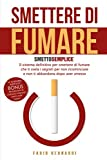 SMETTERE DI FUMARE: SMETTO SEMPLICE - L'unico sistema funzionante per smettere di fumare senza...