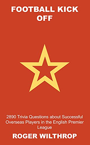 Football Kick Off: 2890 Trivia Questions about Successful Overseas Players in the English Premier League (Football (Soccer) Quiz Trivia Book 17) (English Edition)
