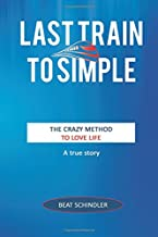 Last Train to Simple: The Crazy Method to Love Life