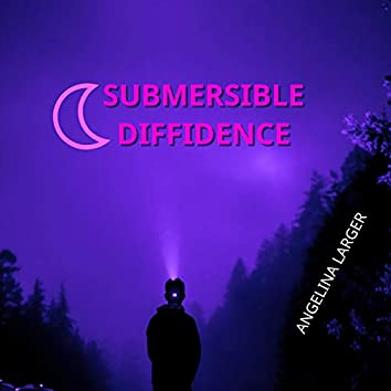 Submersible Diffidence