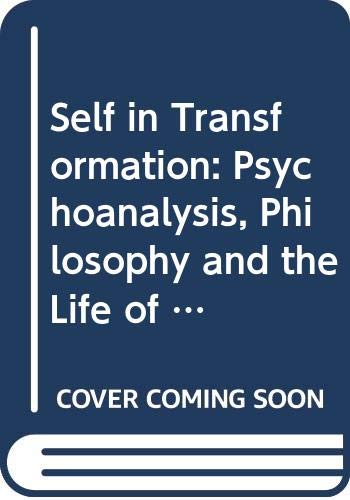 The Self in Transformation: Psychoanalysis, Philosophy and the Life of the Spirit