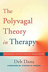The Polyvagal Theory in Therapy: Engaging the Rhythm of Regulation by Deb A. Dana