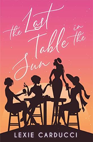 The Last Table In The Sun by [Lexie Carducci]
