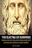 The Electra of Euripides: Translated Into English Rhyming Verse with Explanatory Notes by Gilbert Murray