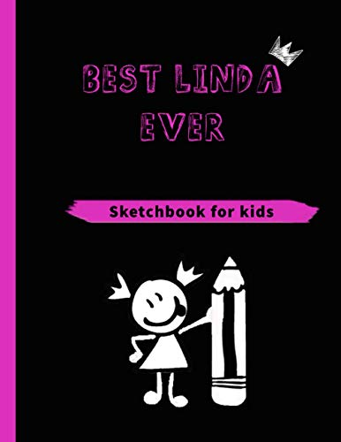 BEST LINDA EVER (SKETCHBOOK FOR KIDS): Blank Sketchbook for girls of all ages for Drawing, Writing, Painting, Sketching… With 120 Pages, ( 8.5' X 11') Inches in size.