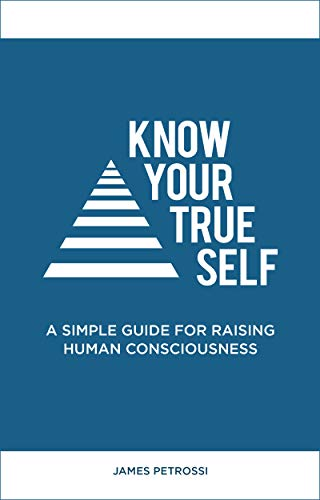 Know Your True Self: A Simple Guide for Raising Human Consciousness
