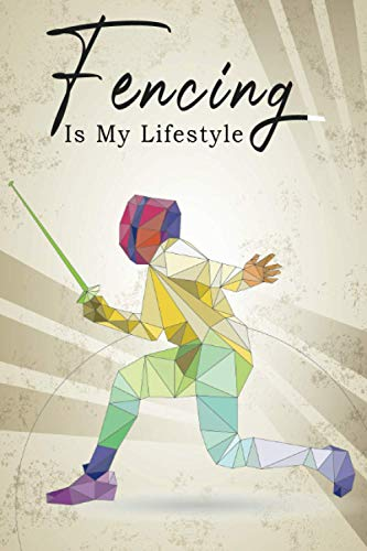Fencing Is My Lifestyle: For FENCING Lovers.Good Days Start With Gratitude, Five minute daily gratitude and Reflection, Guide To Cultivate An Attitude ... 110 pages, 6x9 inches, matte finish cover