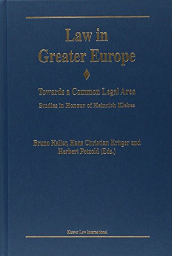 Law in Greater Europe:Towards a Common Legal Area: Studies in Honor of Heinrich Klebes: Towards a Common Legal Area; Studies in Honour of Heinrich Klebes