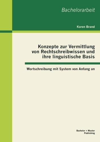 Konzepte Zur Vermittlung Von Rechtschreibwissen Und Ihre Linguistische Basis: Wortschreibung Mit System Von Anfang an